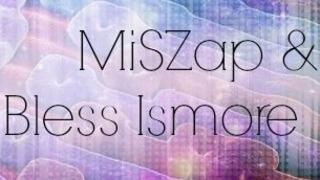 MiSZap & Bless Ismore